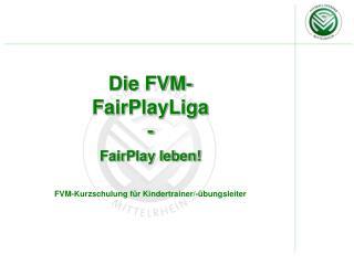 Die FVM- FairPlayLiga  - FairPlay leben! FVM-Kurzschulung für Kindertrainer/-übungsleiter