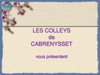 LES COLLEYS de  CABRENYSSET vous présentent
