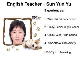 English Teacher : Sun Yun Yu