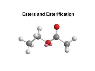 Esters and Esterification