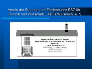 """Verein der Freunde und Förderer des BSZ für Technik und Wirtschaft """" Julius Weisbach"""" e. V."""