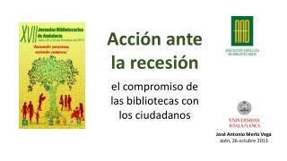 Acción  ante l a recesión el  compromiso  de las  bibliotecas  con los ciudadanos