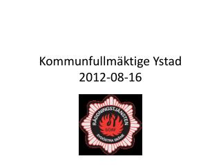Kommunfullm�ktige Ystad  2012-08-16