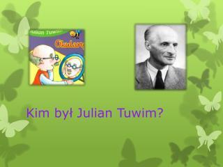 Kim był Julian Tuwim?