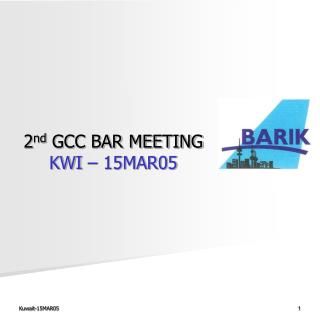 2 nd  GCC BAR MEETING KWI – 15MAR05