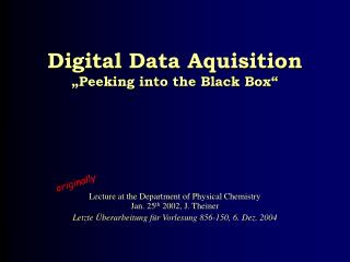 Digital Data Aquisition �Peeking into the Black Box�