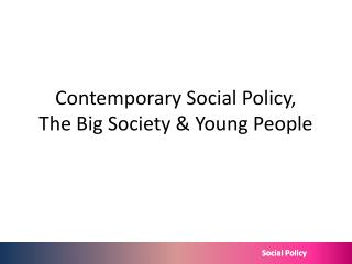 Contemporary Social Policy,  The Big Society & Young People