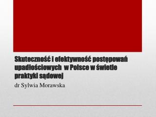 Skuteczność i efektywność postępowań upadłościowych  w Polsce w świetle praktyki sądowej