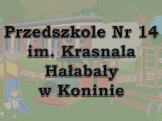 Przedszkole Nr 14 im. Krasnala  Hałabały w Koninie