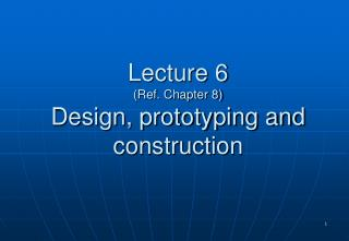 Lecture 6 Ref. Chapter 8 Design, prototyping and construction