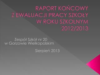 RAPORT KOŃCOWY  Z EWALUACJI PRACY SZKOŁY W ROKU SZKOLNYM 2012/2013