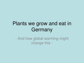 Plants we grow and eat in Germany