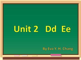 Unit 2   Dd  Ee
