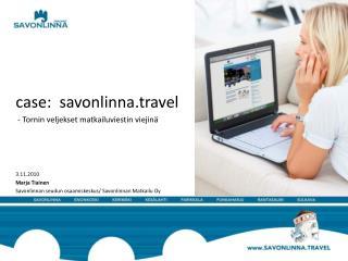 case:  savonlinna.travel   - Tornin veljekset matkailuviestin viejinä  3.11.2010 Marja Tiainen
