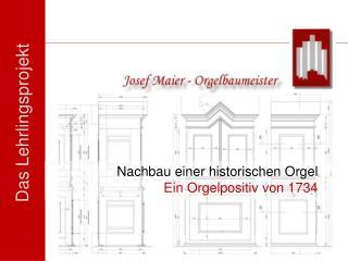 Nachbau einer historischen Orgel Ein Orgelpositiv von 1734
