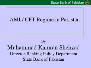 By Muhammad Kamran Shehzad Director-Banking Policy Department State Bank of Pakistan