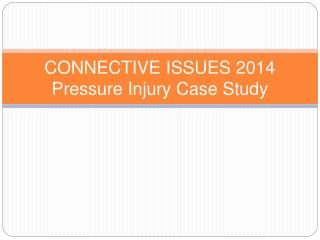 CONNECTIVE ISSUES 2014 Pressure Injury Case Study