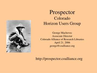 Prospector Colorado Horizon Users Group  George Machovec Associate Director Colorado Alliance of Research Libraries Apri