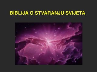 BIBLIJA O STVARANJU SVIJETA