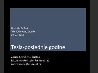 D ani Nikole Tesle Tehni?ki muzej, Zagreb 30. 01. 2014 Tesla-poslednje godine