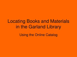 Locating Books and Materials in the Garland Library