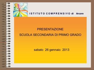 PRESENTAZIONE  SCUOLA SECONDARIA DI PRIMO GRADO    sabato  26 gennaio  2013