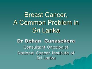 Breast Cancer, A Common Problem in  Sri Lanka