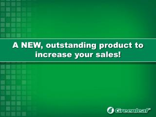 A NEW, outstanding product to increase your sales!