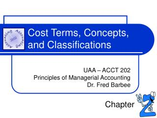cost terms concepts and classifications Cost terms, concepts, and classifications  define and give examples of cost classification  manufacturing cost concepts financial accounting cost is a measure of.