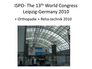 ISPO- The 13 th  World Congress Leipzig-Germany 2010