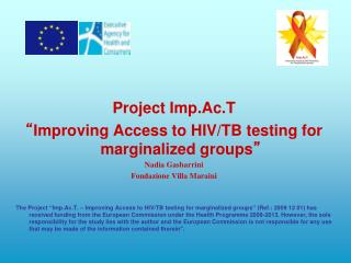 "Project Imp.Ac.T "" Improving Access to HIV/TB testing for marginalized groups "" Nadia Gasbarrini"