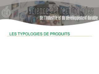 LES TYPOLOGIES DE PRODUITS