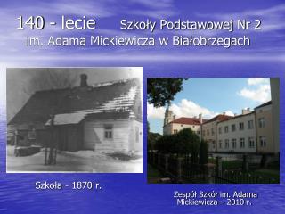 140 - lecie Szko?y Podstawowej Nr 2  im. Adama Mickiewicza w Bia?obrzegach