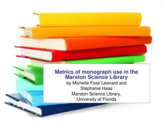 Metrics of monograph use in the Marston Science Library  by Michelle Foss  Leonard and