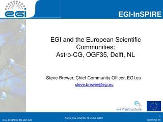 EGI and the European Scientific Communities: Astro -CG, OGF35, Delft, NL