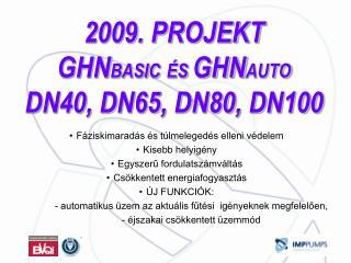 2009. PROJEKT GHN BASIC ÉS  GHN AUTO DN40, DN65, DN80, DN100