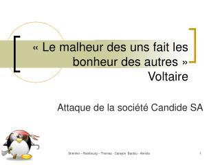 Le malheur des uns fait les bonheur des autres     Voltaire