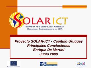 Proyecto SOLAR-ICT - Capítulo Uruguay Principales Conclusiones Enrique De Martini Junio 2008