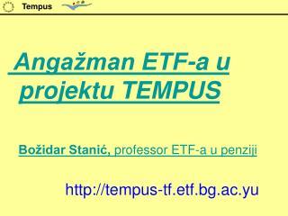 Anga�man ETF-a u  projektu TEMPUS Bo�idar Stani?,  professor ETF-a u penziji