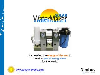 Harnessing the  energy of the sun  to  provide  safe drinking water  for the world.