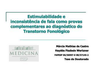 Márcia Mathias de Castro Haydée Fiszbein Wertzner FAPESP 06/56997-0 08/57145-2 Tese de Doutorado