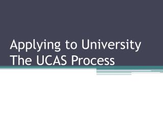 Applying to University The UCAS Process