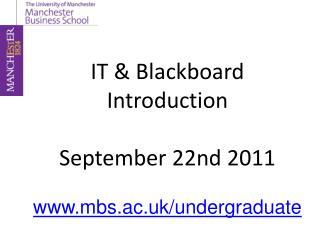 IT & Blackboard Introduction September 22nd 2011 mbs.ac.uk/undergraduate