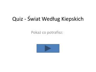 Quiz - Świat  W edług Kiepskich
