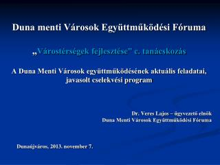 Dr. Veres Lajos – ügyvezető elnök Duna Menti Városok Együttműködési Fóruma