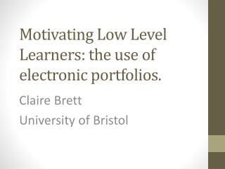 Motivating Low Level Learners: the use of electronic portfolios.