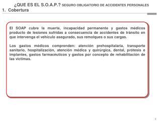 ¿QUE ES EL S.O.A.P.?  SEGURO OBLIGATORIO DE ACCIDENTES PERSONALES 1.  Cobertura