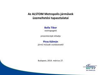 Az ALSTOM Metropolis  járművek üzemeltetési tapasztalatai Bolla Tibor vezérigazgató