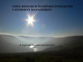 USING RESEARCH TO INFORM INTEGRATED  CATCHMENT MANAGEMENT