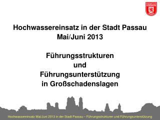 Hochwassereinsatz in der Stadt Passau  Mai/Juni 2013 Führungsstrukturen  und
